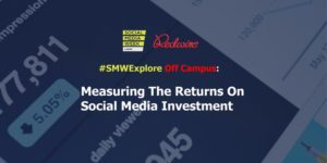 SMWExplore 2019: Measuring The Returns on Social Media Investment @ Function Room 1, Lagos Oriental Hotel